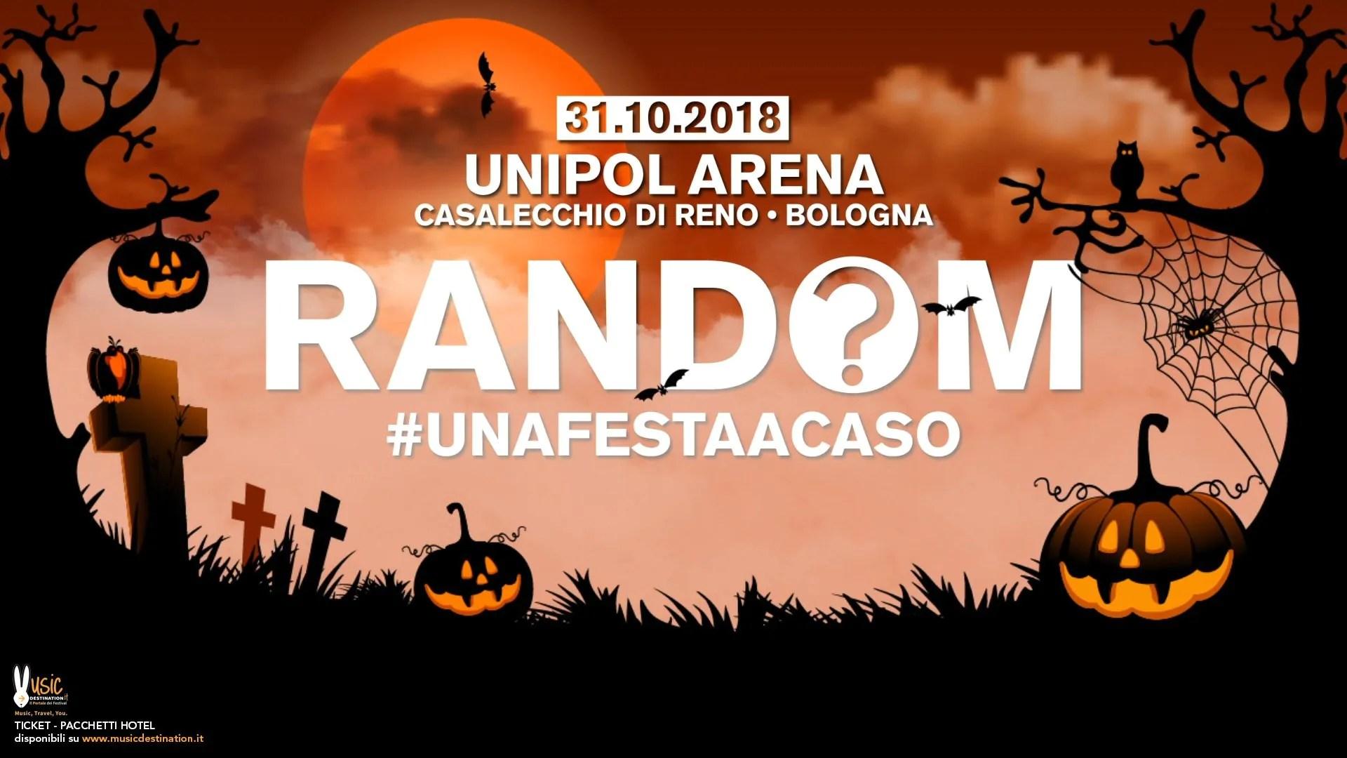 Random Una Festa a Caso at Unipol Arena Bologna – Halloween 2018 | Ticket Tavoli Pacchetti hotel Prevendite