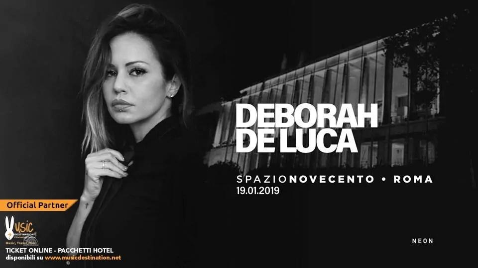 Deborah De Luca at Spazio Novecento Roma – Sabato 19 Gennaio 2019   Ticket/Biglietti/Prevendite Tavoli Pacchetti hotel Prevendite