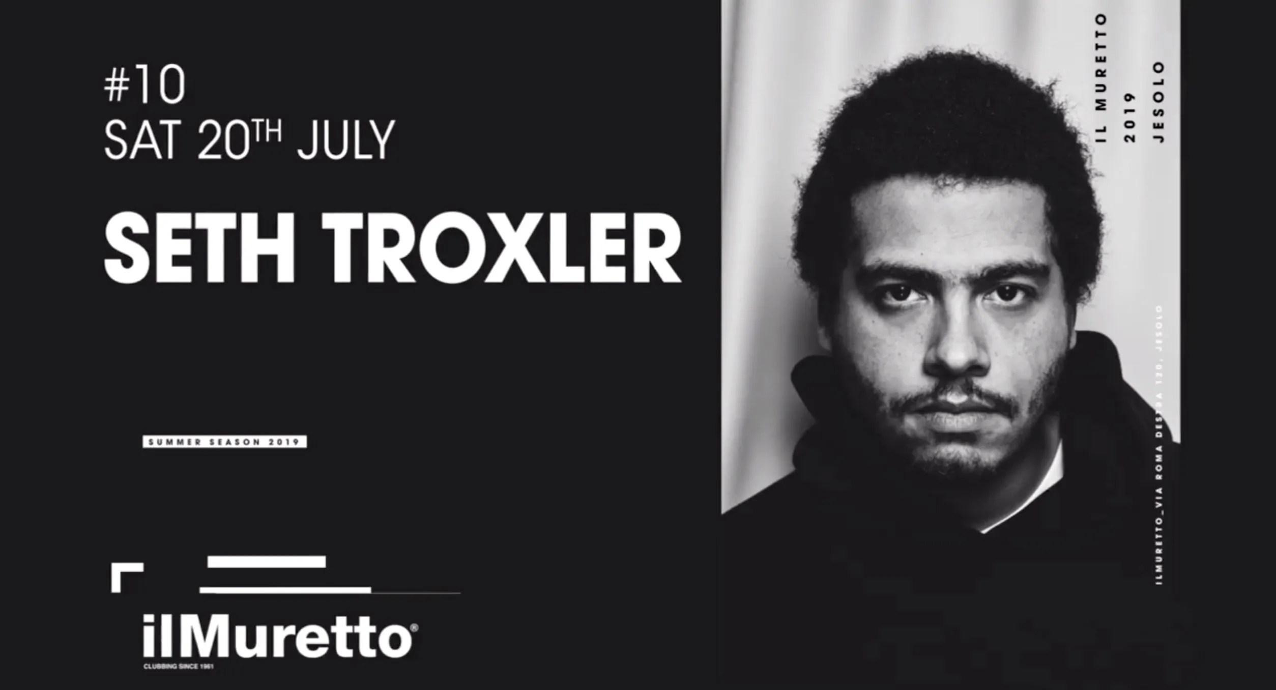 SETH TROXLER a Il Muretto Jesolo 20 Luglio 2019 + Prezzi Ticket in Prevendita Biglietti Tavoli Liste Pacchetti Hotel