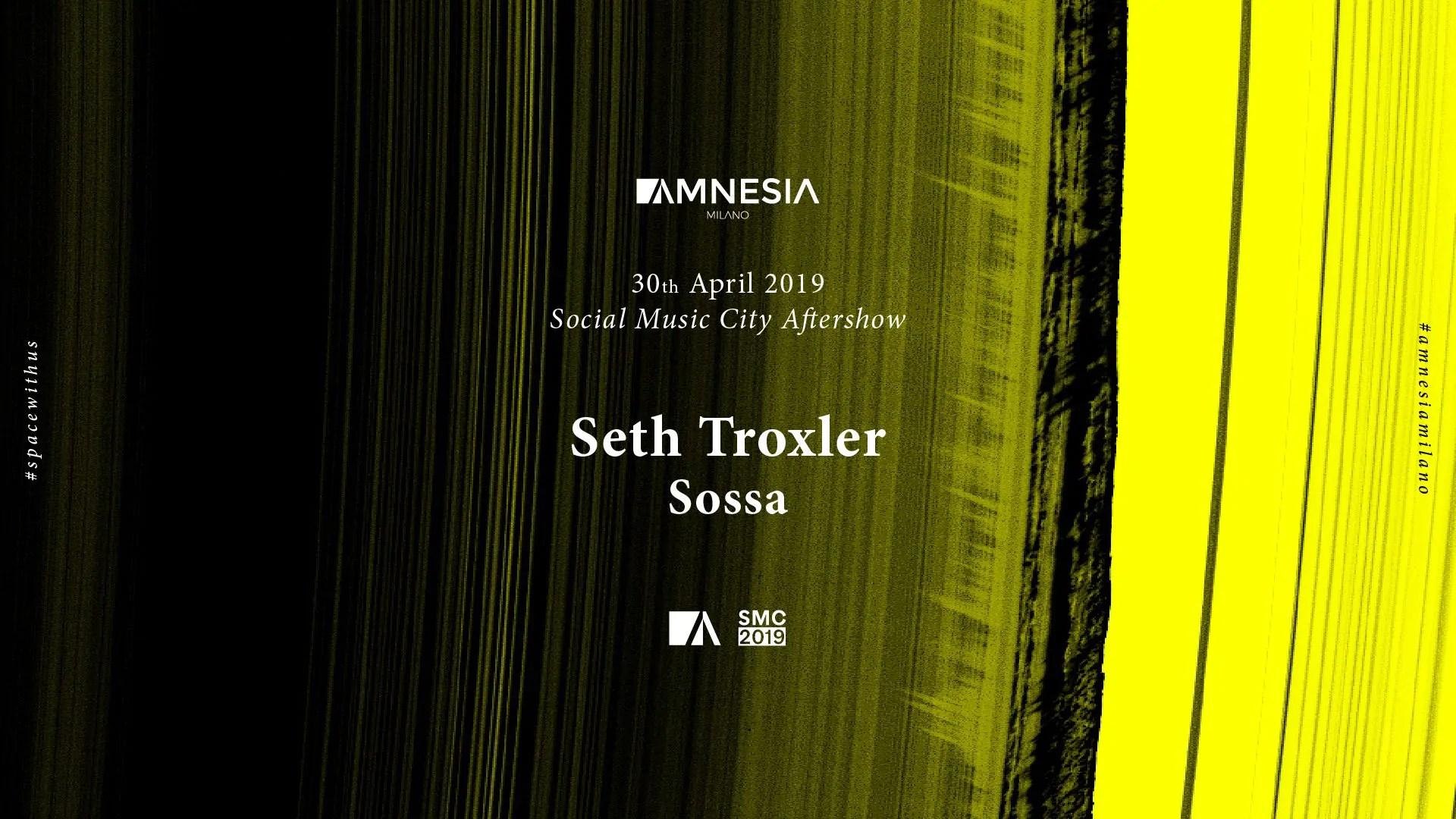 Amnesia Milano AfterSHOW Social Music City – SETH TROXLER – 30 Aprile 2019 | Ticket in Prevendita – Tavoli – Pacchetti Hotel