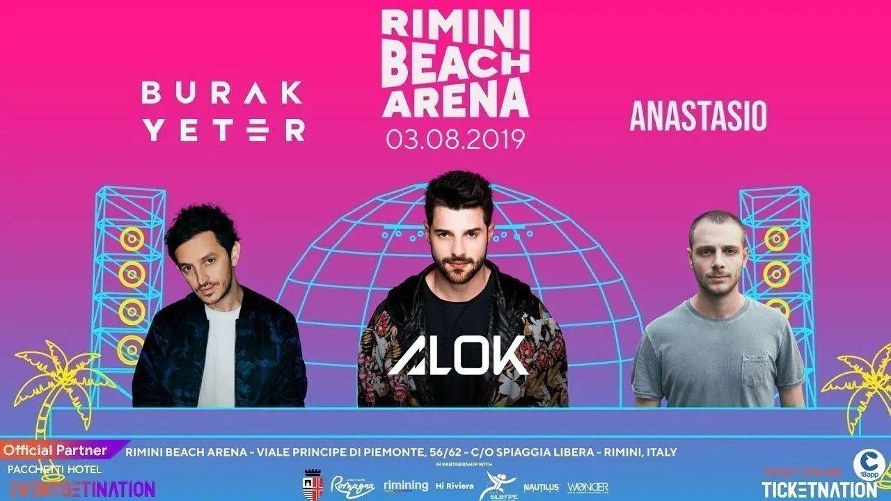 ANASTASIO + BURAK YETER + ALOK Beach Arena Rimini Sabato 03 Agosto 2019 + Prezzi Ticket/Biglietti/Prevendite 18APP Tavoli Pacchetti hotel