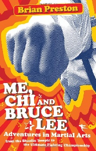 Me, Chi, and Bruce Lee: Adventures in Martial Arts from ...