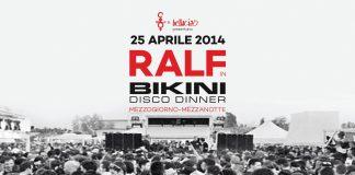 Bikini Venerdi 25 Aprile 2014 dj Ralf in collaborazione con la discoteca Cocorico