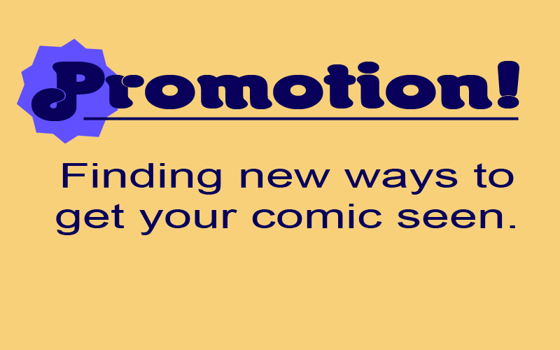 Promotion: Finding new ways to get your comic seen.