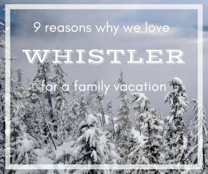 Our Whistler Trip and 9 Reasons Why We Love Going There