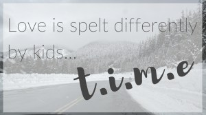 Love is spelt differently by kids… T.I.M.E