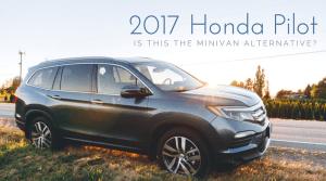 The 2017 Honda Pilot… Is this a minivan alternative?