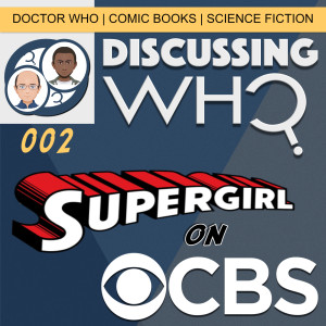 Supergirl on CBS Discussing Who Episode 02