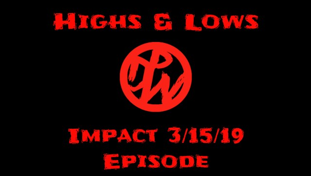 Impact Wrestling 3/15/19 | Highs and Lows