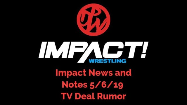 Impact News and Notes | 5/6/19 | TV Deal Rumor