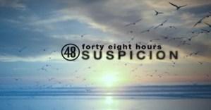 48 Hours suspicion