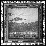 And We Were Shadows – Beyond The Lights