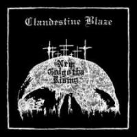 Clandestine Blaze - New Golgotha Rising