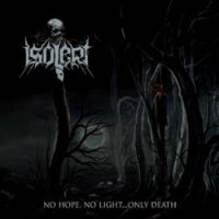 Isolert - No Hope, No Light...Only Death