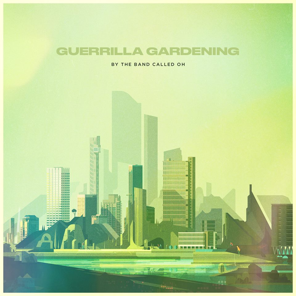 The band called Oh this is gurilla gardening