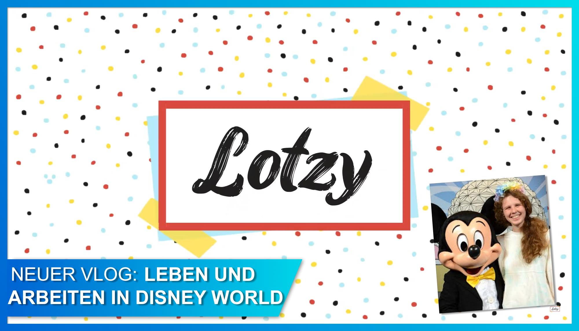Bei Disney in Florida arbeiten: Schaut Lotzys neuen Vlog!