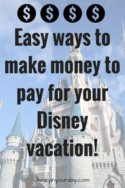 make money to pay for Disney - Disney in your Day