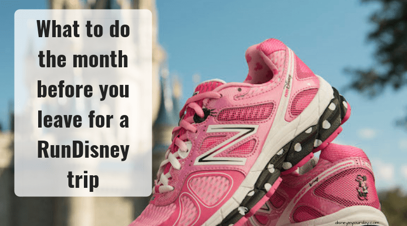 What to do the month before leaving for a RunDisney trip