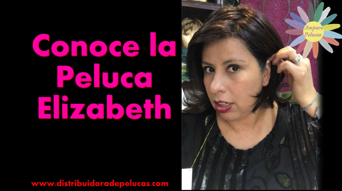 Conoce la Peluca Elizabeth