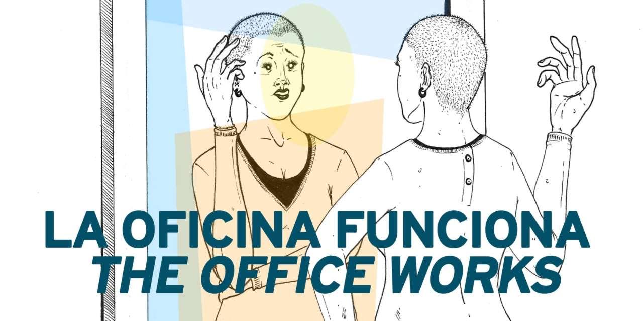 LA OFICINA FUNCIONA / THE OFFICE WORKS