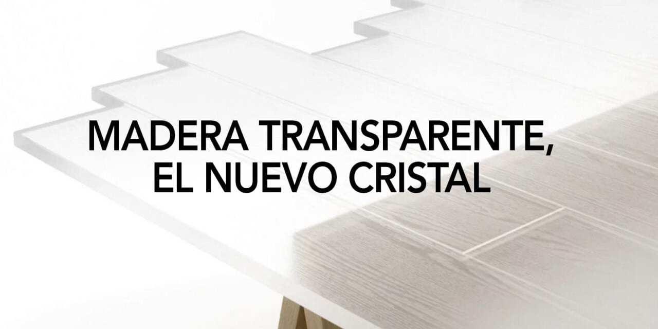 Ya se puede crear madera transparente de forma industrial - distritooficina