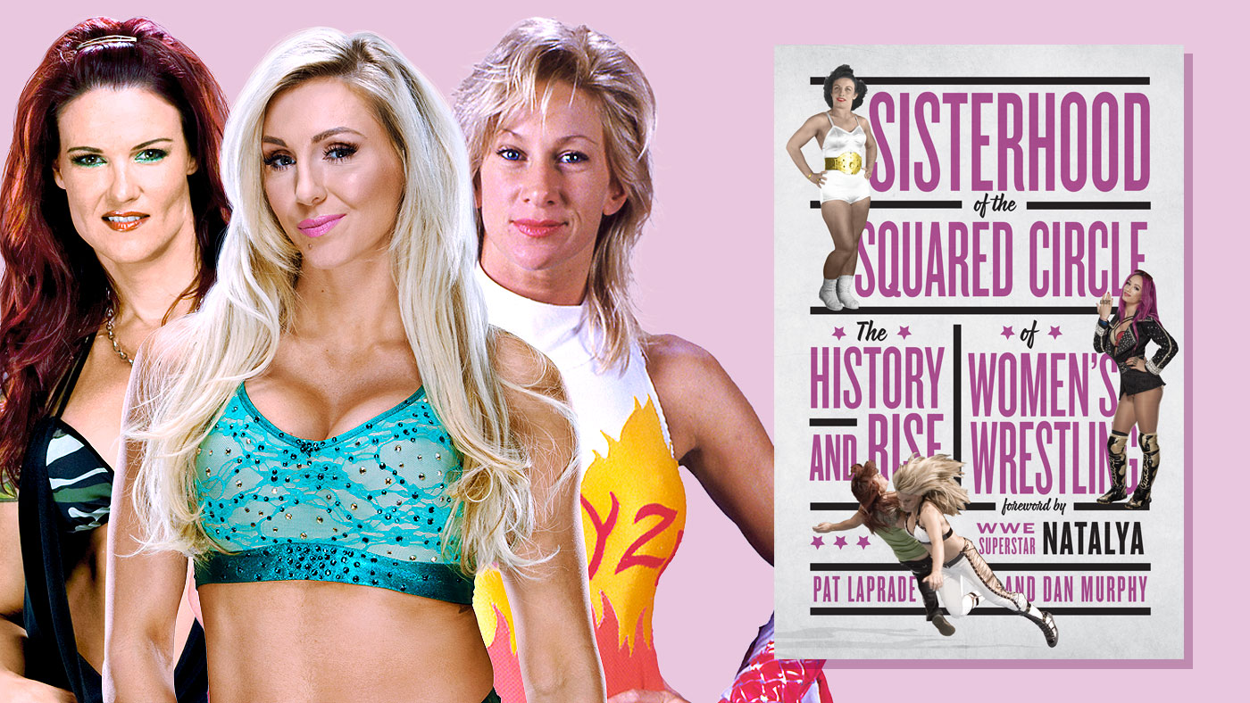 Sisterhood of the Squared Circle The History and Rise of Women/'s Wrestling