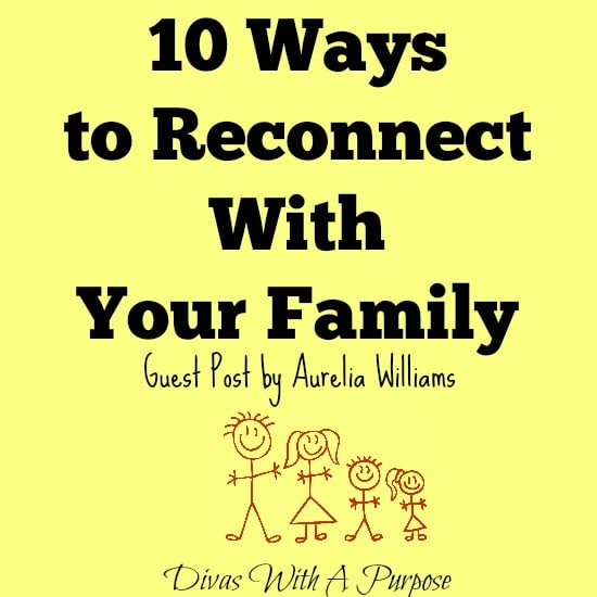 10 Ways to Reconnect With Your Family