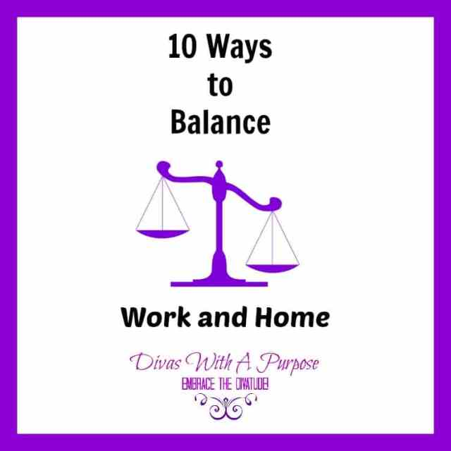 10 Ways To Balance Work and Home
