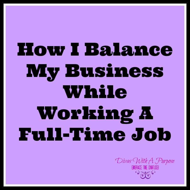 How I Balance My Business While Working A Full-Time Job
