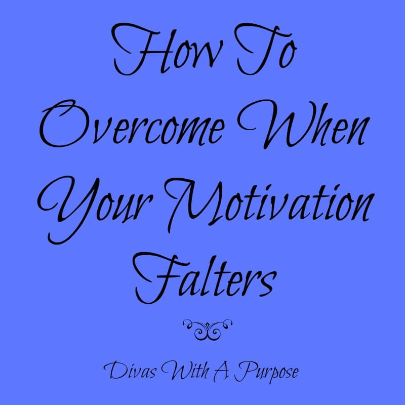 How to overcome when your motivation falters | Divas With A Purpose
