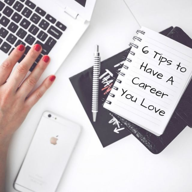 6 Tips to Have A Career You Love
