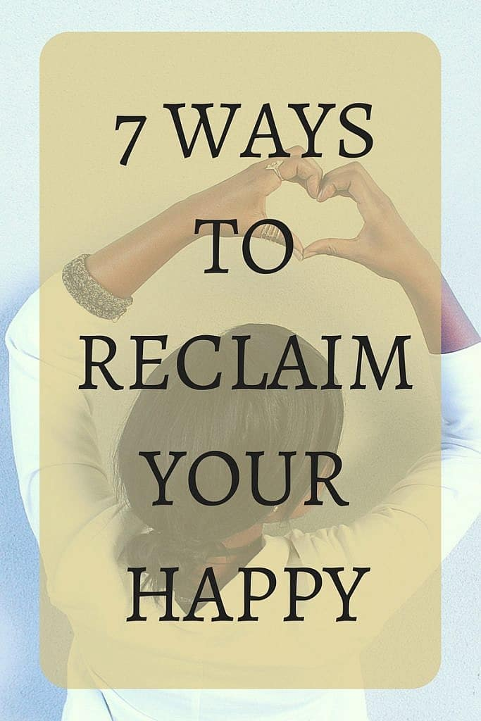 7 Ways to Reclaim Your Happy