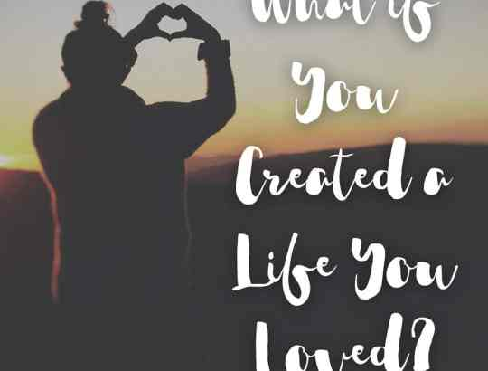 What if you created a life you loved