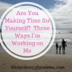 Are You Making Time for Yourself?  Three Ways I'm Working on Me
