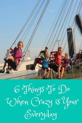 6 Things To Do When Crazy is Your Everyday
