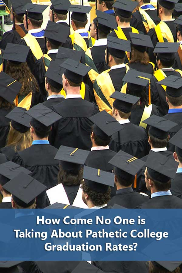 How Come No One is Talking About Pathetic College Graduation Rates?