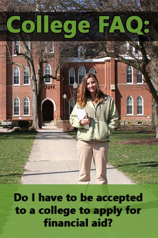 FAQ: Do I have to be accepted to a college to apply for financial aid?