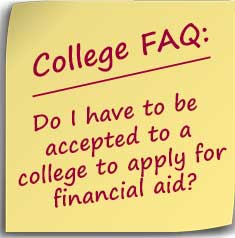 note asking Do I have to be accepted to a college to apply for financial aid?
