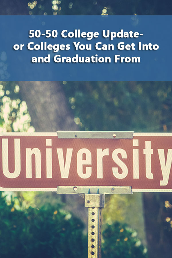 50-50 College Update-or Colleges You Can Get Into and Graduation From