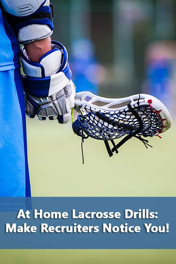 At Home Lacrosse Drills: Make Recruiters Notice You!