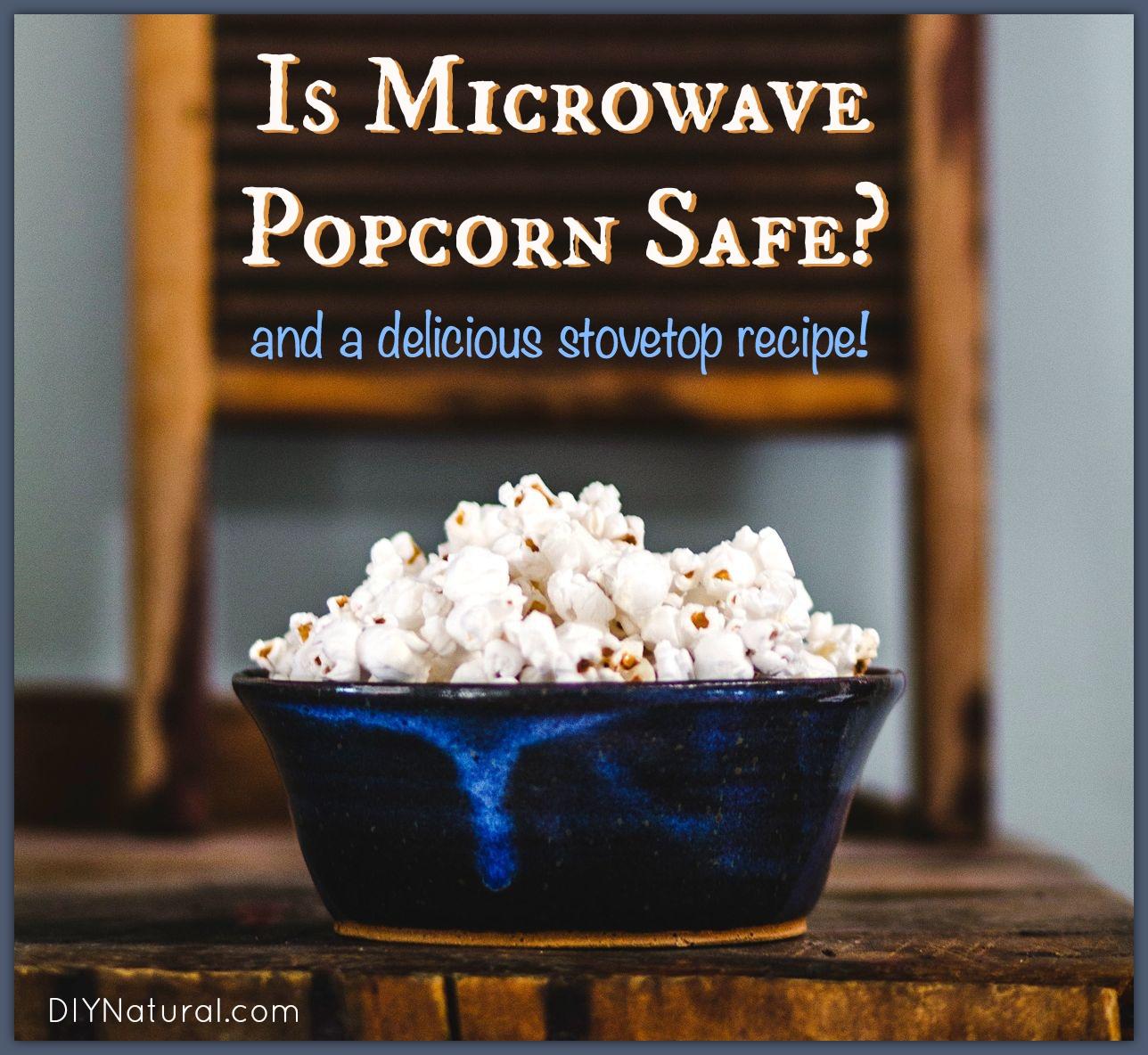 microwave popcorn dangers a popcorn