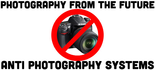 Photography From The Future: Anti Photography Systems