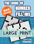 The Book of Number Fill Ins 500 Puzzles Large Print