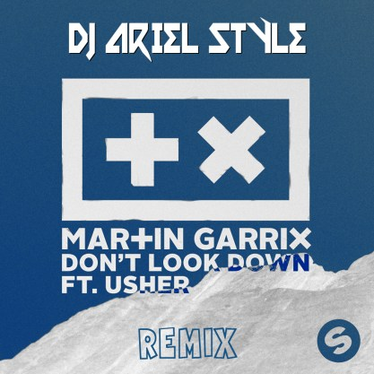 Martin Garrix - Don't Look Down (DJ Ariel Style Remix)