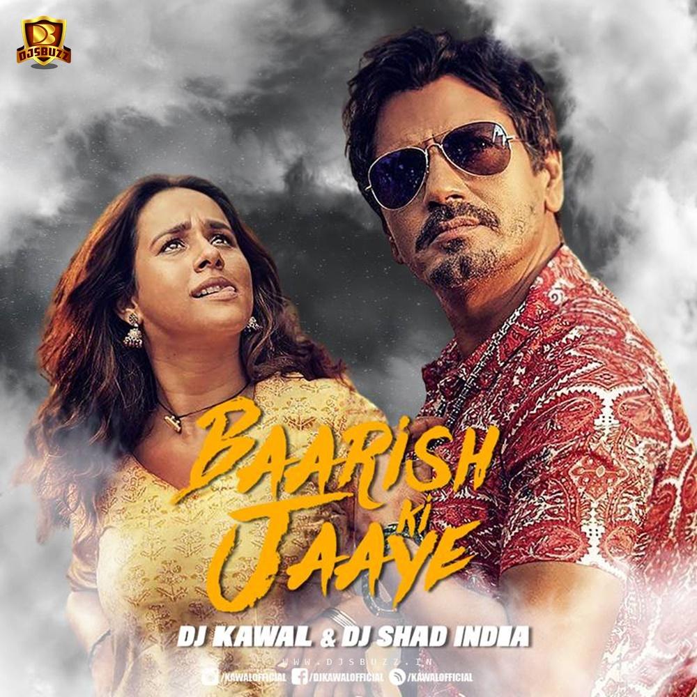 Baarish Ki Jaaye (Remix) – DJ Kawal x DJ Shad India