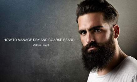 HOW TO MANAGE DRY AND COARSE BEARD
