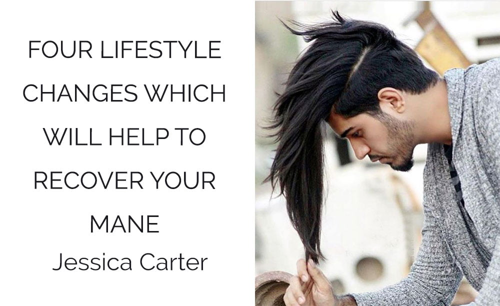 Four Lifestyle Changes Which Will Help To Recover Your Mane