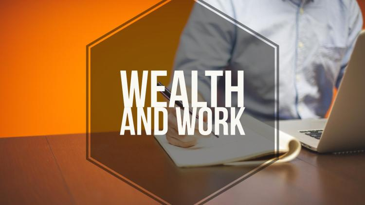 Wealth and Work