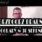 Poglądy Grzegorza Brauna w 30 sekund!