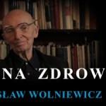 """Prof. Bogusław Wolniewicz – """"Na zdrowie"""""""
